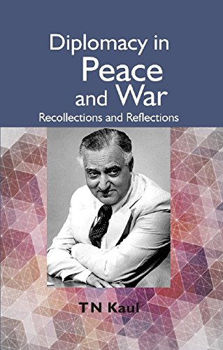 Diplomacy in Peace and War : Recollections: Kaul T. N.