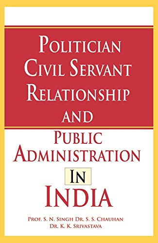 Politician Civil Servant Relationship and Public Administration: Prof. S. N.