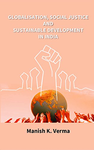 Globalisation, Social Justice and Sustainable Development in: Manish K. Verma