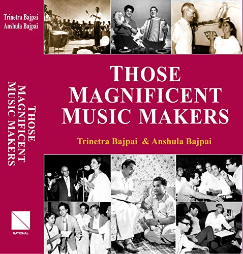 Those Magnificent Music Makers: The Life, Times and Musical Endeavours of the Greatest Indian Music...