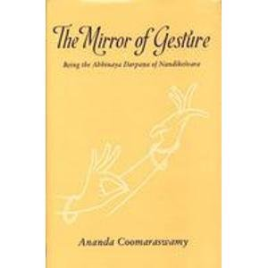 The Mirror Of Gesture: Being The Abhinaya Darpana Of Nandikesvara: Ananda Coomaraswamy And Gopala ...