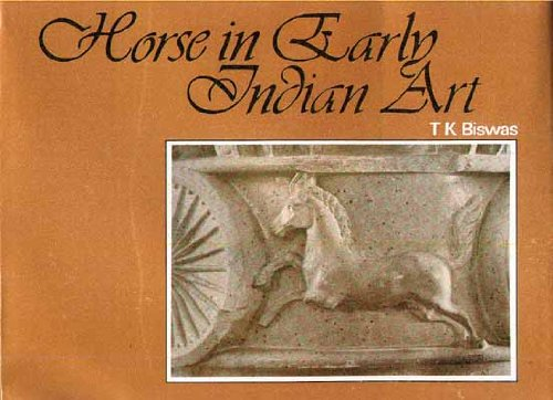 Horse In Early Indian Art: T.K. Biswas ,