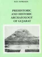 Prehistoric And Historic Archaeology Of Gujarat: H.D. Sankalia