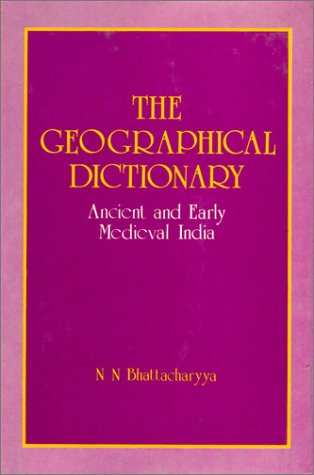 The Geographical Dictionary: Ancient And Early Medieval India