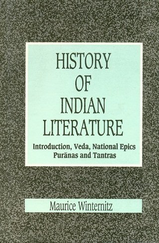 A History Of Indian Literature: Introduction, Veda, National Epics Puranas And Tantras, Vol. I: ...