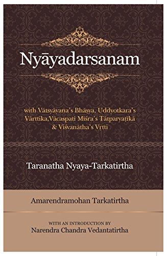 Nyayadarsanam: with Vatsyayana`s Bhasya, Udyotkara`s Varttika; Vacaspati Misra`s Tatparyatika, and ...