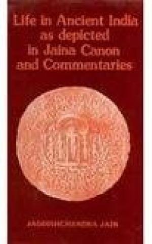 Life In Ancient India As Depicted In Jaina Canon And Commentaries: (6Th Century Bc To 17Th Century ...