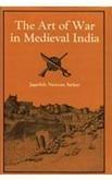 The Art of War in Medieval India: Jagadish Narayan Sarkar