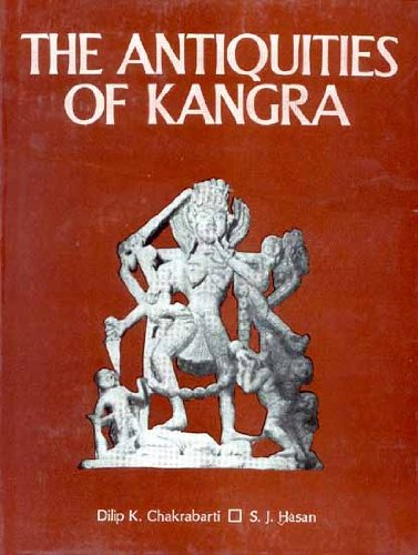The Antiquities Of Kangra: Dilip K. Chakrabarti And S.J. Hasan