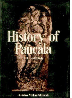 History Of Pancala: To C. Ad 550, Vol. I (A Study): Krishna Mohan Shrimali, Forword By Dr. R. S. ...