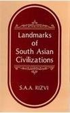 Landmarks of South Asian Civilizations: From Prehistory: S.A.A. Rizvi
