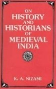 On History and Historians of Medieval India: K.A. Nizami