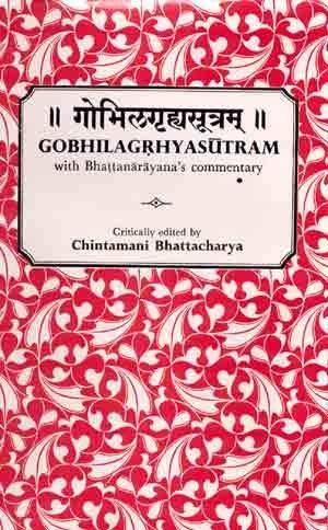 Gobhilagrhyasutram: with Bhattanarayana's commentary,critically ed. From original manuscripts ...