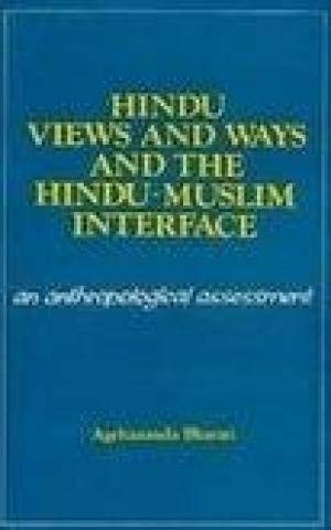 Hindu Views And Ways Andthe Hindu-Muslim Interface: An Anthropological Assessment: Agehananda ...