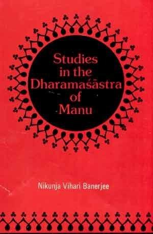 Studies In The Dharmasastra Of Manu: Nikunja Vihari Banerjee