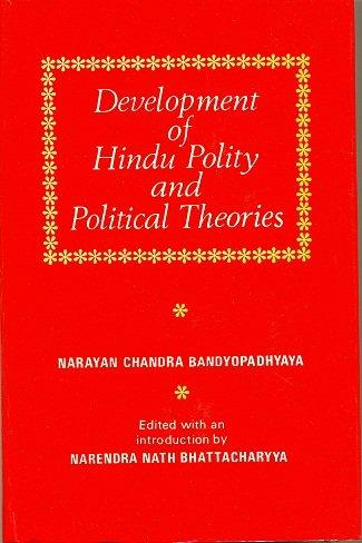 Development Of Hindu Polity And Political Theories: Narayan Chandra Bandyopadhyaya, Edited With An ...