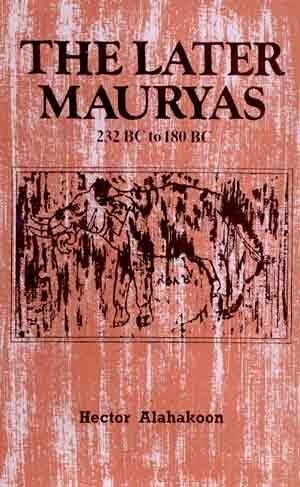 The Later Mauryas 232 BC to 180 BC: Hector Alahakoon