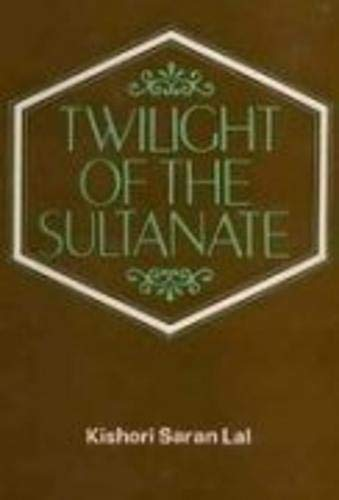 9788121502276: Twilight Of The Sultanate: A Political, Social And Cultural History Of The Sultanate Of Delhi From The Invasion Of Timur To The Conquest Of Babur 1398-1526