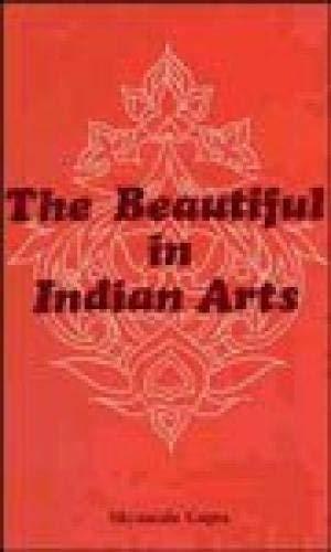 The Beautiful in Indian Arts: Shyamala Gupta (Auhtor) & N.V. Joshi (Frwd)