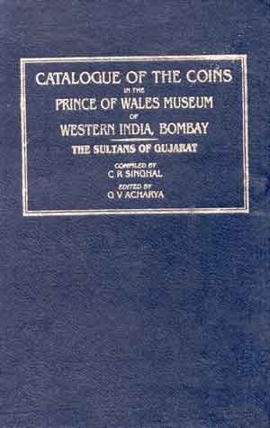 Catalogue of the Coins in the Prince of Wales Museum of Western India, Bombay: The Sultans of ...