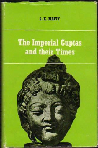 The Imperial Guptas And Their Times: (Cir. Ad 300-550): Sachindra Kumar Maity