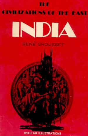 The Civilizations Of The East India: Rene Grousset