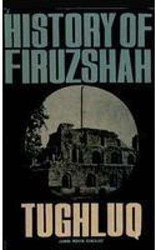 History Of Firuz Shah Tughluq: Jamini Mohan Banerjee, Foreward By Dr. Banarsi Prasad Saksena