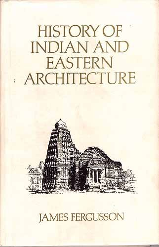 History of Indian and Eastern Architecture: Rev. and ed. With additions, Indian Architecture by J...