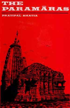 The Paramaras (C.800-1305 A.D.): Pratipal Bhatia
