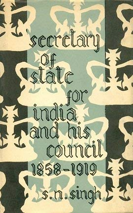 The Secretary of State for India and His Council: S.N. Singh