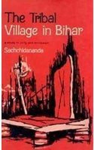 The Tribal Village In Bihar: A Study In Unity And Extension: Sachchidananda