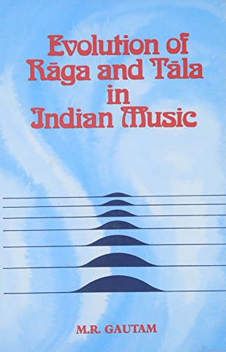 Evolution Of Raga And Tala In Indian Music: M.R. Gautam