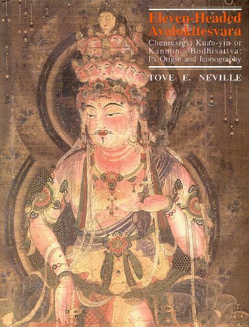 Eleven-Headed Avalokitesvara: Chenresigns, Kaun-Yin Or Kannon Bodhisattva: Its Origin And Iconogr...