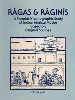 Ragas & Raginis: A Pictorial & Iconographic Study Of Indian Musical Modes Based On Original...