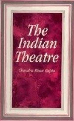 The Indian Theatre: Chandra Bhan Gupta, With A Foreword By Dr. Ludo Rocher