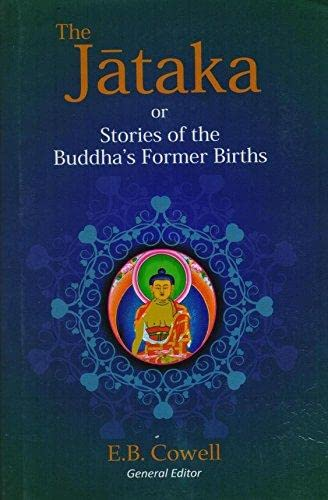 The Jataka or Stories of the Buddha's Former Births: Gen. Ed. E.B. Cowell translated from ...