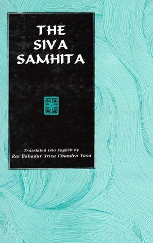 The Siva Samhita: Sanskrit text with English Translation: Rai Bahadur Srisa Chandra Vasu