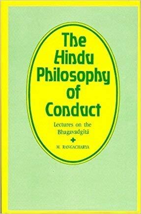 The Hindu Philosophy Of Conduct: Lectures On The Bhagavadgita, Vol. III: M. Rangacharya