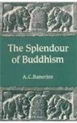 The Splendour Of Buddhism: Ankul Chandra Banerjee