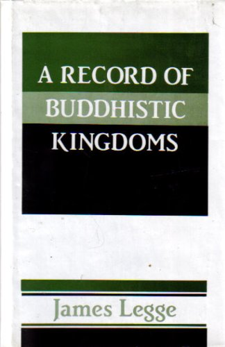 A Record of Buddhistic Kingdoms: Being an Account by the Chinese Monk Fa-Hien of Travels in India ...