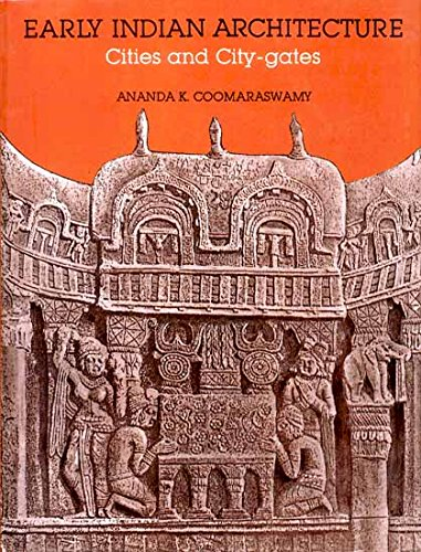 Early Indian Architecture: Cities And City Gates Etc.: Ananda K. Coomaraswamy