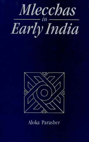 Mlecchas In Early India: A Study In Attitudes Towards Outsiders Upto Ad 600: Aloka Parasher