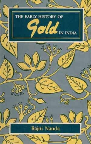 The Early History Of Gold In India: Rajni Nanda