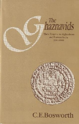 9788121505734: The Ghaznavids: Their Empire in Afghanistan and Eastern India 994-1040