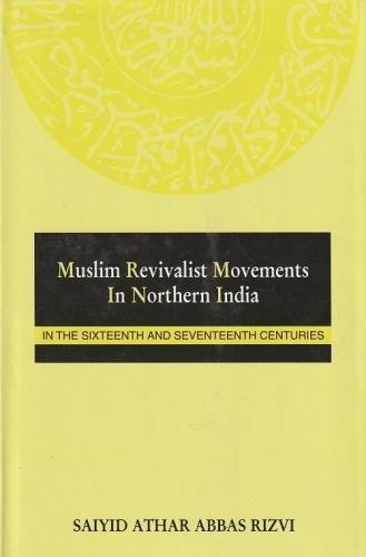 Muslim Revivalist Movements in Northern India: In: Saiyid Athar Abbas
