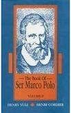 The Book of Ser Marco Polo: The Venetian concerning the kingdom and the Marvels of the East, 2 vols...