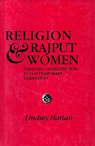 Religion And Rajput Women: The Ethic Of Protection In Contemporary Narratives: Lindsey Harlan