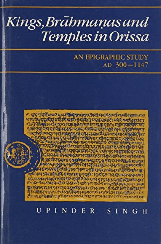 Kings, Brahmanas And Temples In Orissa: An Epigraphic Study Ad 300-1147