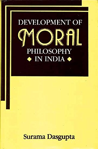 Development Of Moral Philosophy In India: Surama Dasgupta