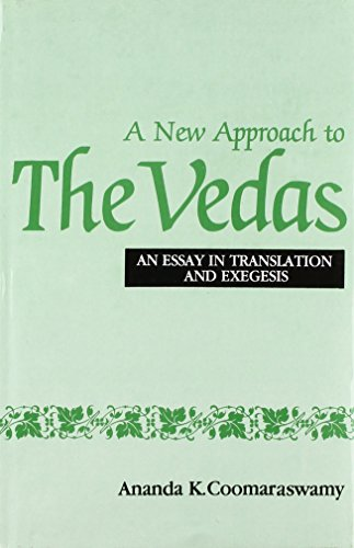 A New Approach to the Vedas: An Essay in Translation and Exegesis: Coomaraswamy, Ananda K.